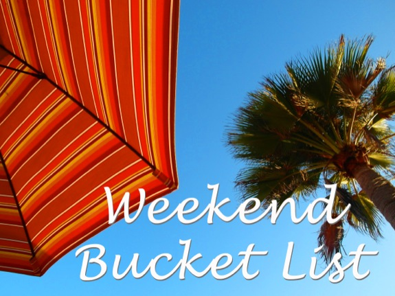 What's on your weekend bucket list?